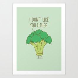 Broccoli don't like you either Art Print