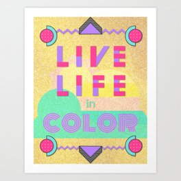 Live Life In Color Art Print