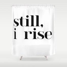 still I rise VII Shower Curtain