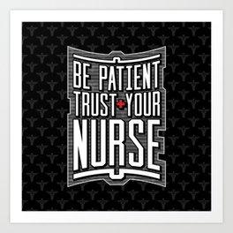 Be Patient Trust Your Nurse Art Print