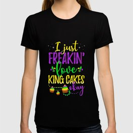 I Just Freakin' Love King Cakes Mardi Gras Party T-shirt