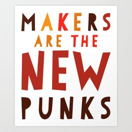 Makers Are the New Punks Art Print