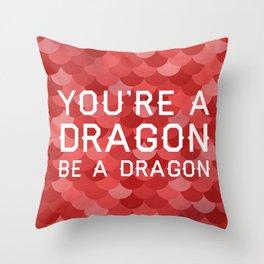 Be A Dragon Throw Pillow