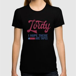 Lordy I hope there are tapes T-shirt T-shirt
