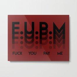 F*ck You, Pay Me Metal Print