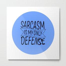 SARCASM IS MY ONLY DEFENSE Metal Print