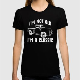 I'm Not Old I'm a Classic Vintage Pickup Truck T-shirt