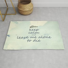 Keep Calm And Leave Me Alone To Die Rug