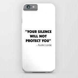 Your Silence Will Not Protect you - Audre Lorde iPhone Case