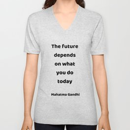 """""""The future depends on what you do today.""""  Gandhi motivational quote Unisex V-Neck"""