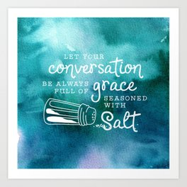 Let Your Conversation Be Always Full of Grace, Seasoned With Salt Art Print