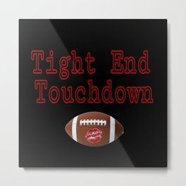 Tight End Touchdown Funny Football Adult Humor Metal Print