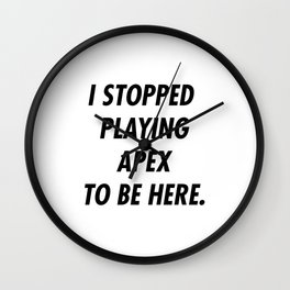 I Stopped Playing To Be Here Wall Clock