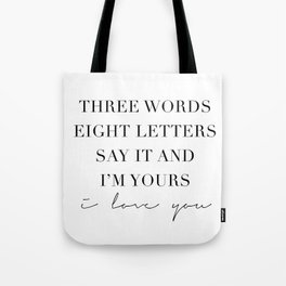 Three Words, Eight Letters, Say It and I'm Yours. I Love You Tote Bag