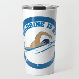 Swimmer - Chlorine is My Perfume Lifeguards Divers Pool Owners Coaches Triathletes Swimmers Travel Mug