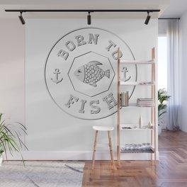 Born to fish,fishing lover tshirt  Wall Mural