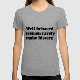 Well Behaved Women Don't Make Protest Rights History Tshirt T-shirt