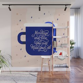 Mondays Are Fine (You Just Hate Your Job) Wall Mural