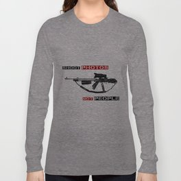 Shoot Photos Not People Long Sleeve T-shirt