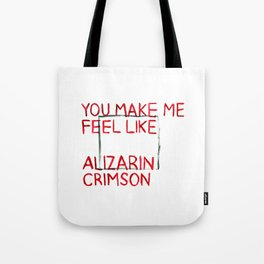 You Make Me Feel Like Alizarin Crimson Tote Bag