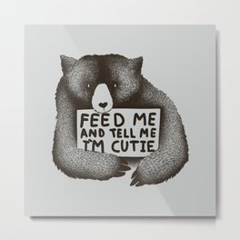 Feed Me And Tell Me Im Cutie Metal Print