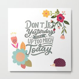 Don't Let Yesterday Take Up Too Much Today Metal Print