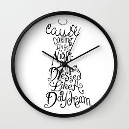 Cause' Darling I'm A Nightmare Dressed Like A Daydream Wall Clock