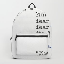 """Franklin Delano Roosevelt """"The only thing we have to fear is fear itself."""" Backpack"""