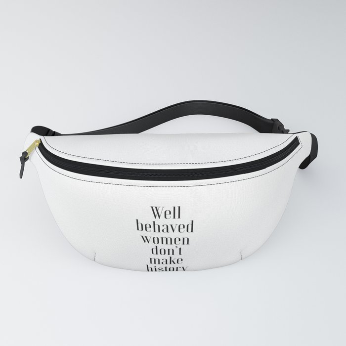 Well Behaved Women Don't Make History, Women Quote Fanny Pack