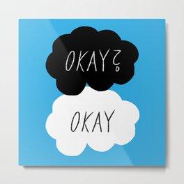 Okay? Okay Metal Print
