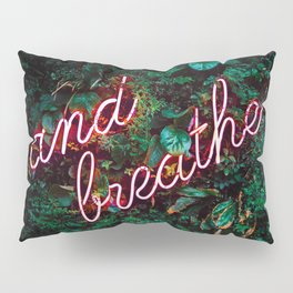 And Breathe Pillow Sham