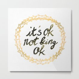 It's ok not being ok Metal Print