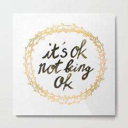 It's ok not being ok Metal Print