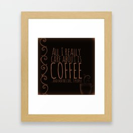 """""""All I care about is Coffee......and maybe like three people."""" - Dark Framed Art Print"""