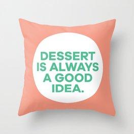 Dessert Is Always A Good Idea Throw Pillow