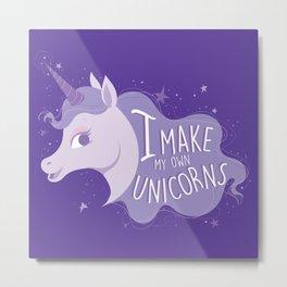 I Make My Own Unicorns Metal Print