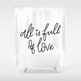 All Is Full Of Love Shower Curtain