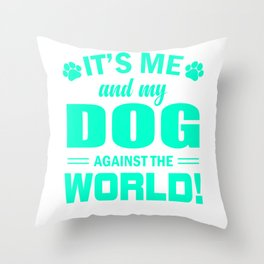 It's Me And My Dog Against The World mi Throw Pillow