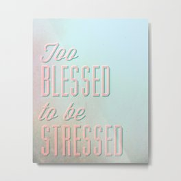 Too Blessed To Be Stressed - Quote Metal Print