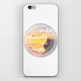collect moments not things iPhone Skin
