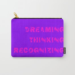 DREAMING. THINKING. RECOGNIZING. Carry-All Pouch