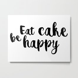 Eat cake be happy Metal Print