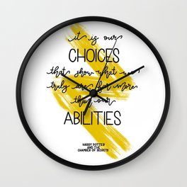 It is our choices that show what we truly are... J.K Rowling Wall Clock