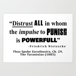 Distrust ALL in whom the impulse to punish is powerfull Art Print