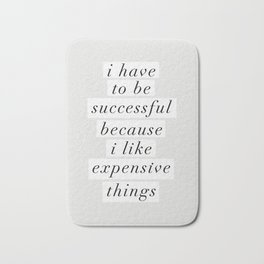 I Have to Be Successful Because I Like Expensive Things monochrome typography home wall decor Bath Mat