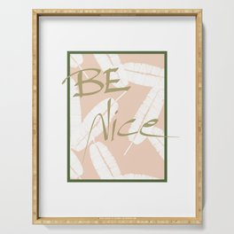 Be Nice #society6 #motivational Serving Tray