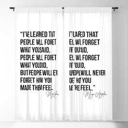 I've Learned that People Will Forget what You Said, People will Forget What You Did, but People Will Never Forget How You Made Them Feel. -Maya Angelou Blackout Curtain