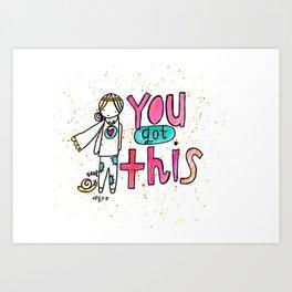 You got THIS! Art Print