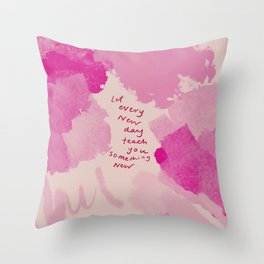 Let Every New Day Teach You Something New. Throw Pillow