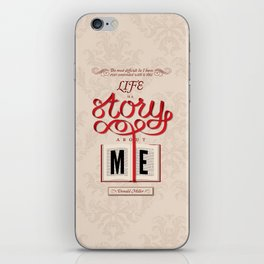 Life Is A Story About Me iPhone Skin